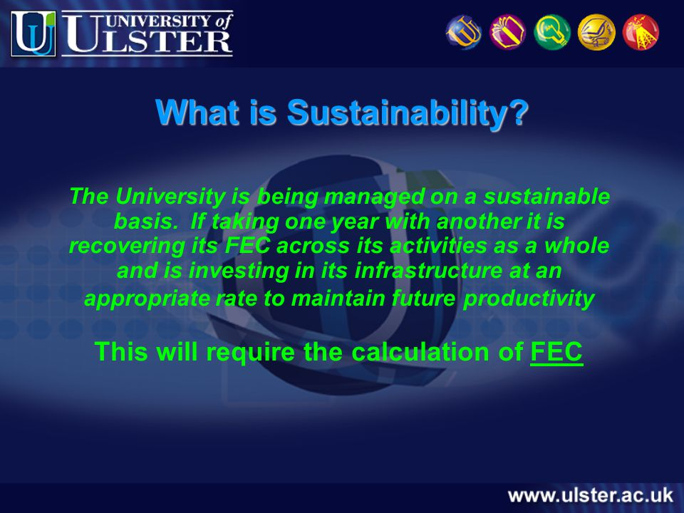 What is Sustainability. The University is being managed on a sustainable basis.