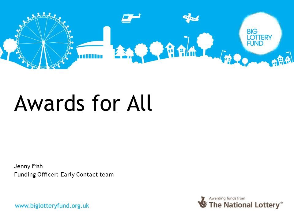 Awards for All Jenny Fish Funding Officer: Early Contact team