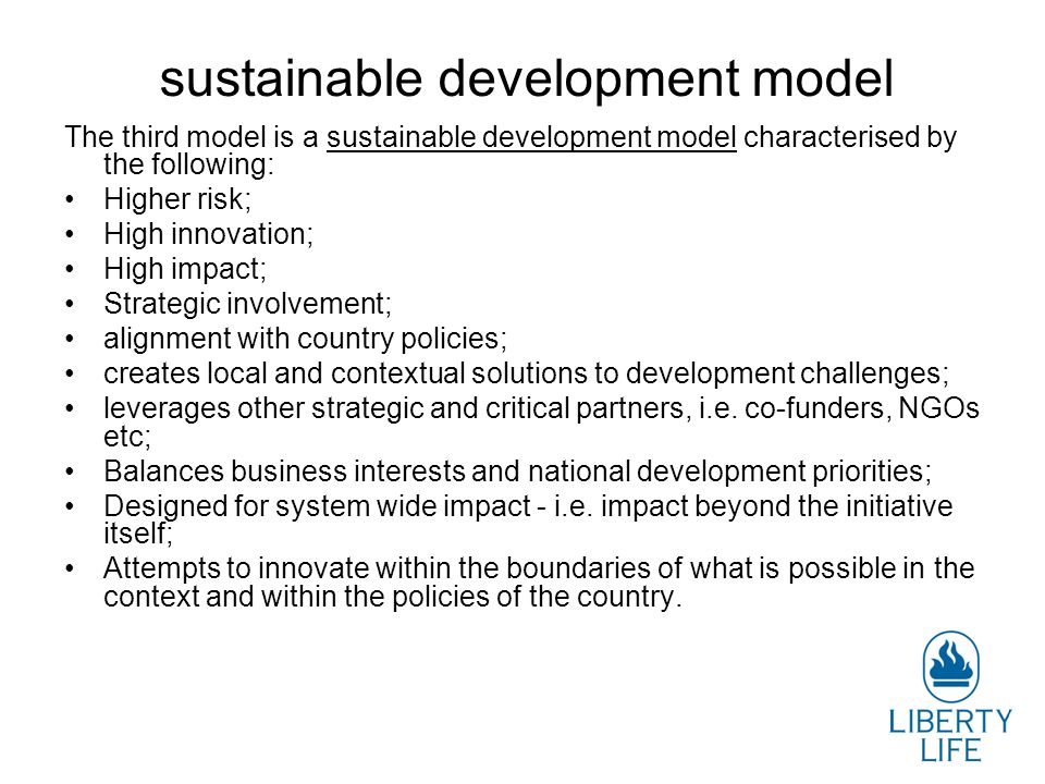 sustainable development model The third model is a sustainable development model characterised by the following: Higher risk; High innovation; High im