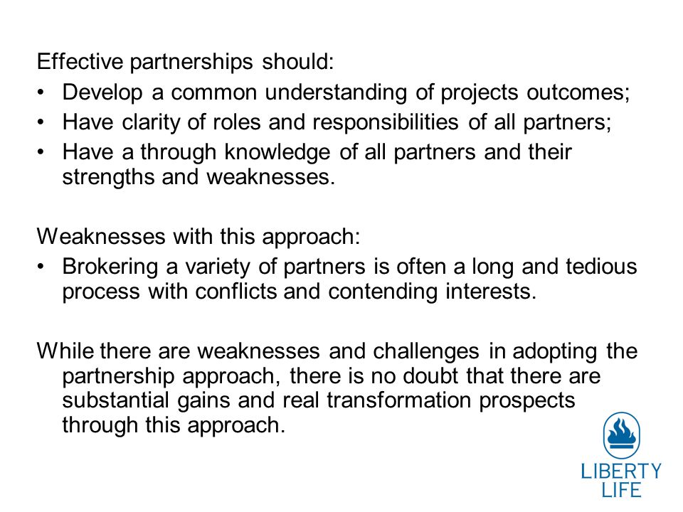 Effective partnerships should: Develop a common understanding of projects outcomes; Have clarity of roles and responsibilities of all partners; Have a