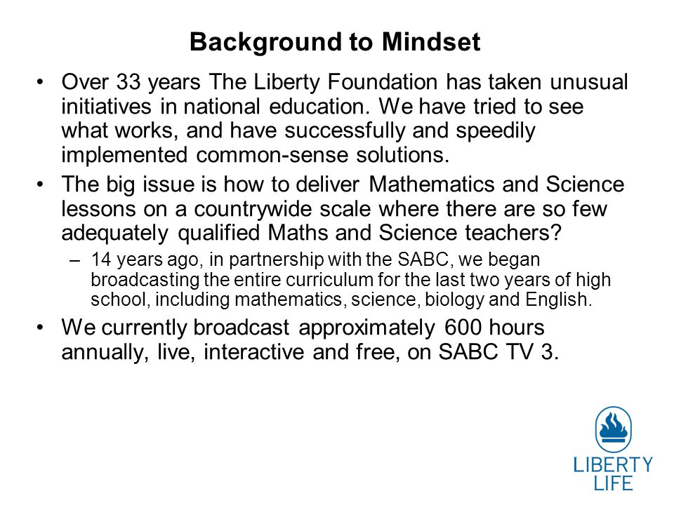 Background to Mindset Over 33 years The Liberty Foundation has taken unusual initiatives in national education.