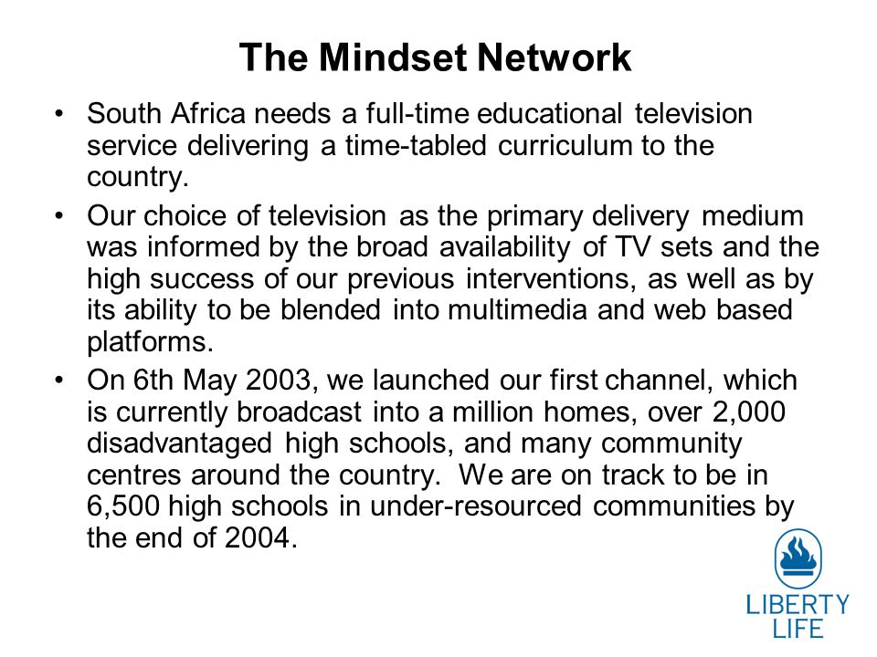 The Mindset Network South Africa needs a full-time educational television service delivering a time-tabled curriculum to the country.