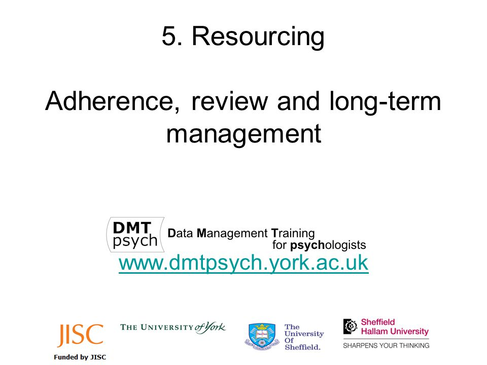 5. Resourcing Adherence, review and long-term management www.dmtpsych.york.ac.uk