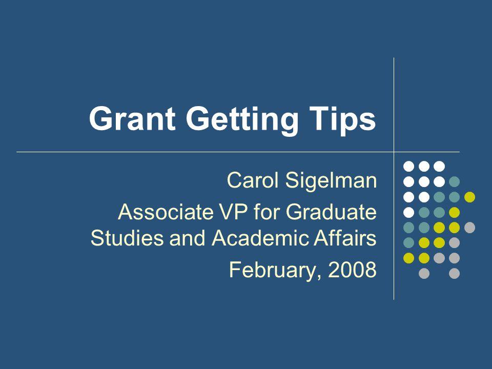 Grant Getting Tips Carol Sigelman Associate VP for Graduate Studies and Academic Affairs February, 2008