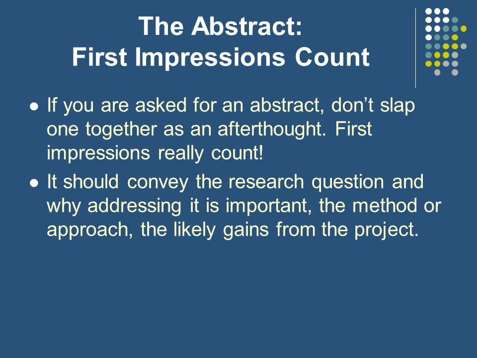 The Abstract: First Impressions Count If you are asked for an abstract, don't slap one together as an afterthought.