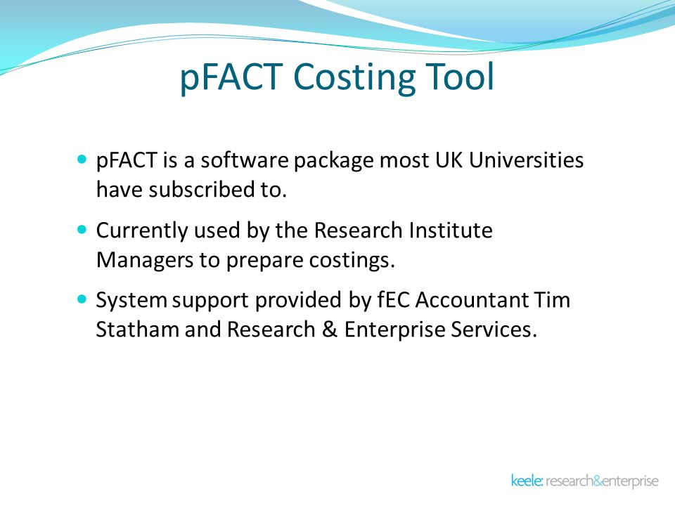 pFACT Costing Tool pFACT is a software package most UK Universities have subscribed to.