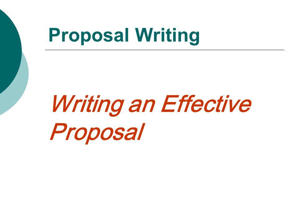 Proposal Writing Writing an Effective Proposal
