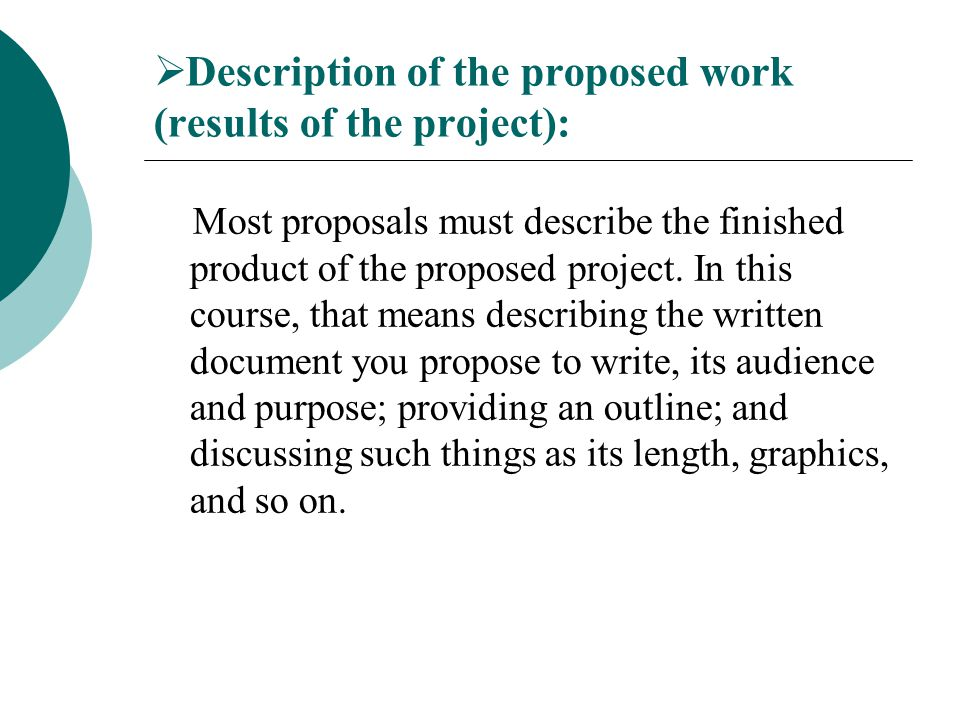  Description of the proposed work (results of the project): Most proposals must describe the finished product of the proposed project.