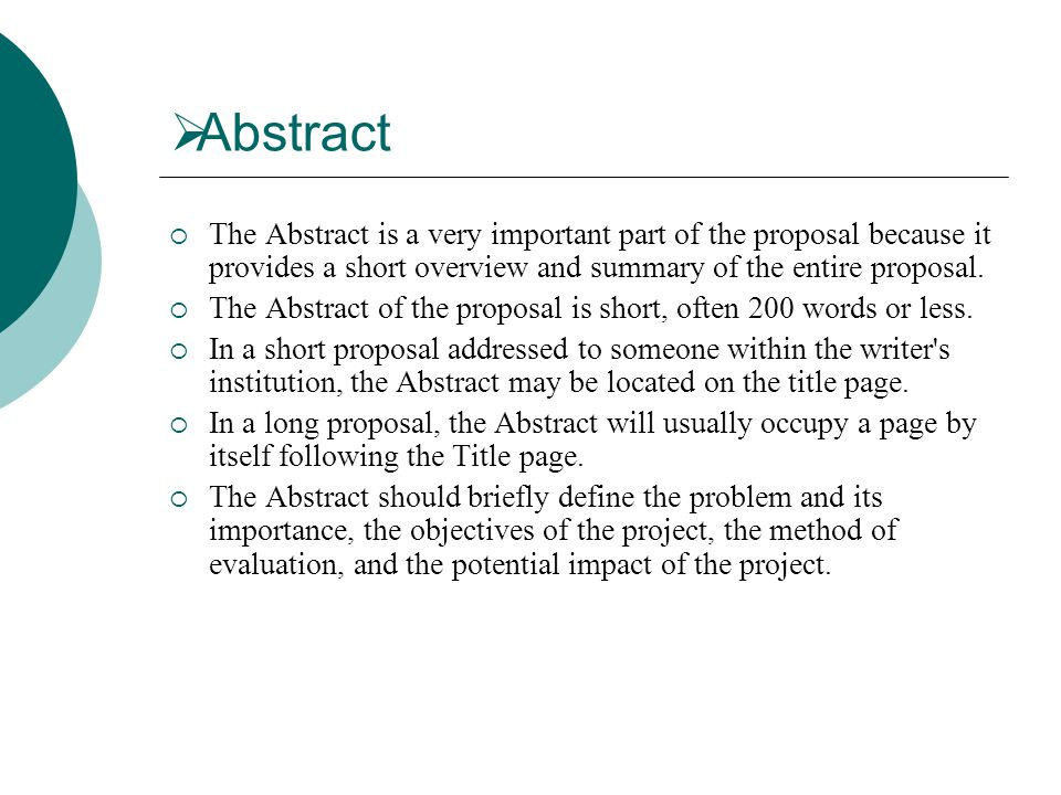  Abstract  The Abstract is a very important part of the proposal because it provides a short overview and summary of the entire proposal.