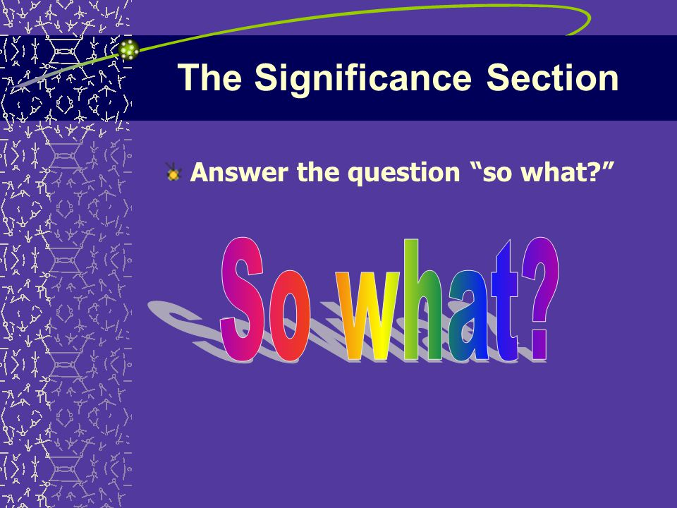 The Significance Section Answer the question so what