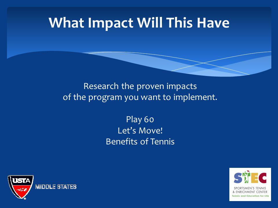 What Impact Will This Have Research the proven impacts of the program you want to implement.