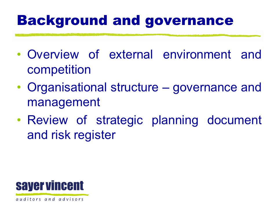 Background and governance Overview of external environment and competition Organisational structure – governance and management Review of strategic pl