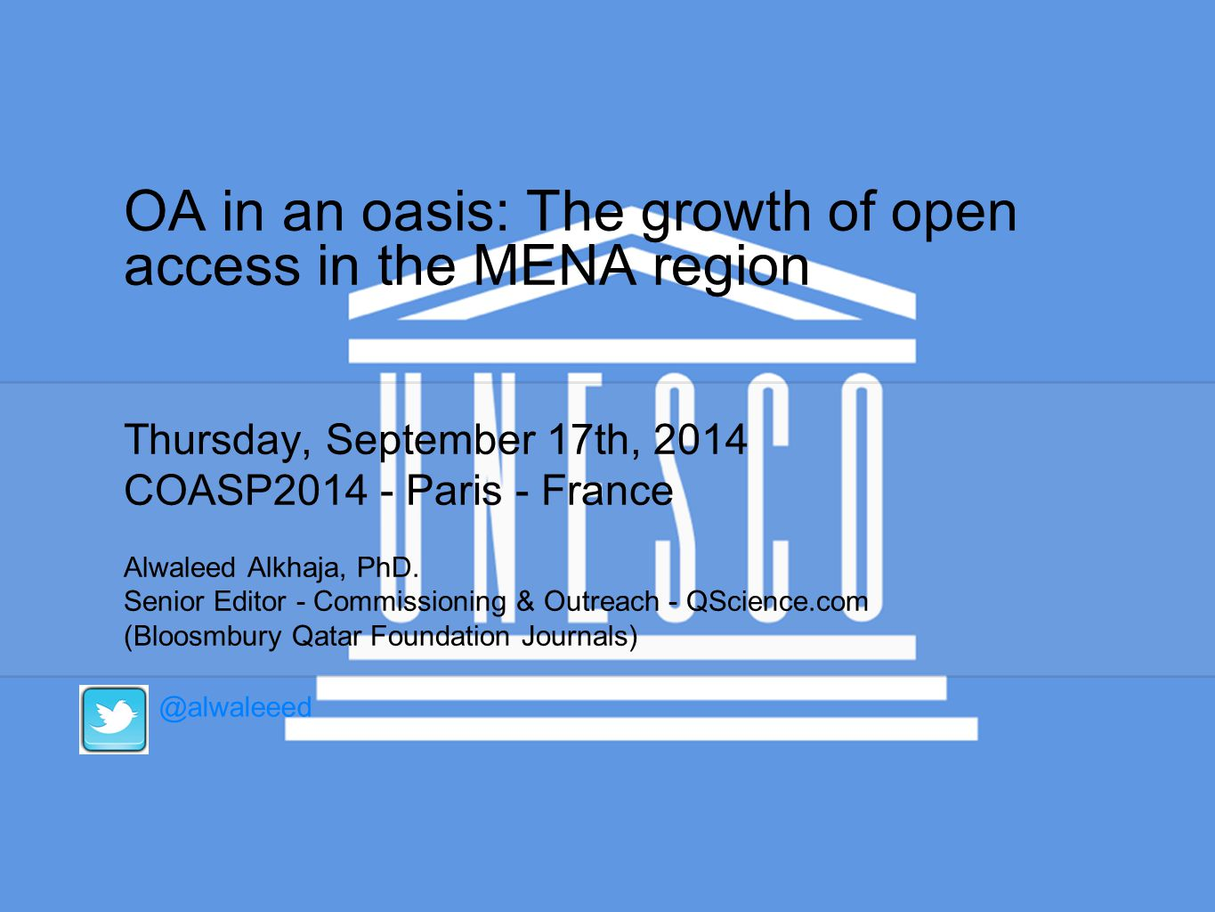 OA in an oasis: The growth of open access in the MENA region Thursday, September 17th, 2014 COASP2014 - Paris - France Alwaleed Alkhaja, PhD.