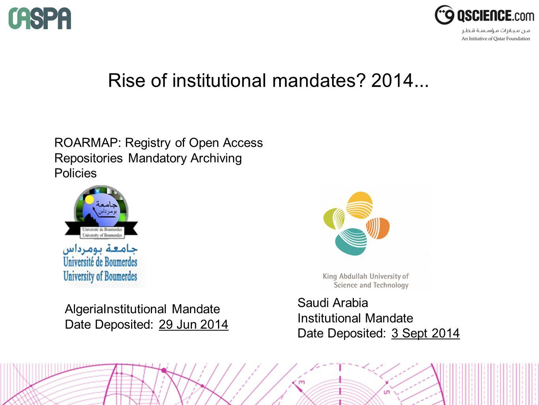 Rise of institutional mandates? 2014... ROARMAP: Registry of Open Access Repositories Mandatory Archiving Policies AlgeriaInstitutional Mandate Date D