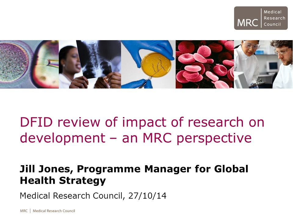 Impact on Future MRC global health strategy Links with overseas funders are key.