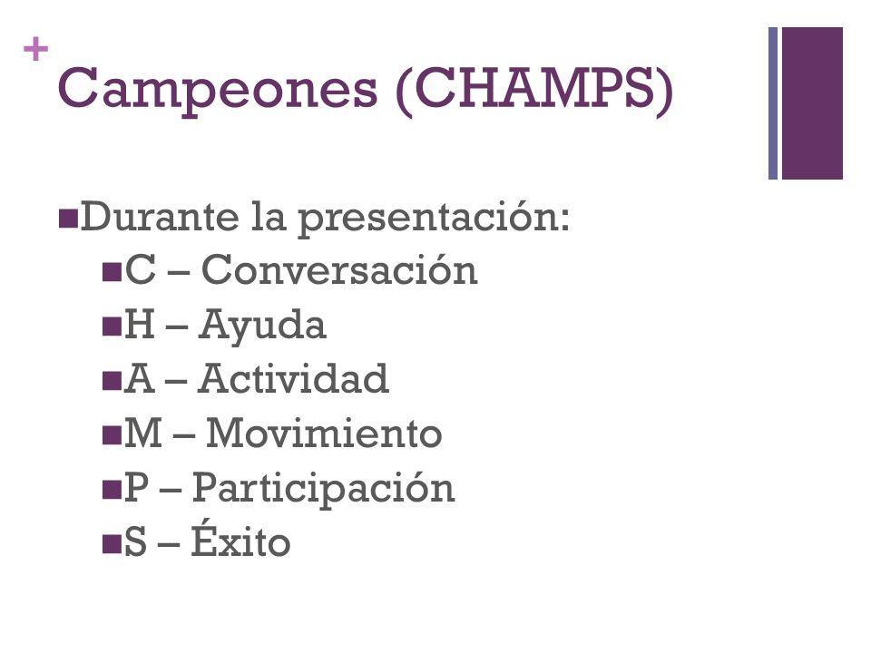 + Campeones (CHAMPS) Durante la presentación: C – Conversación H – Ayuda A – Actividad M – Movimiento P – Participación S – Éxito