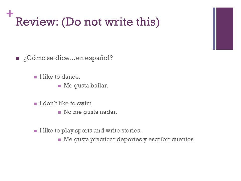 + Review: (Do not write this) ¿Cómo se dice…en español.