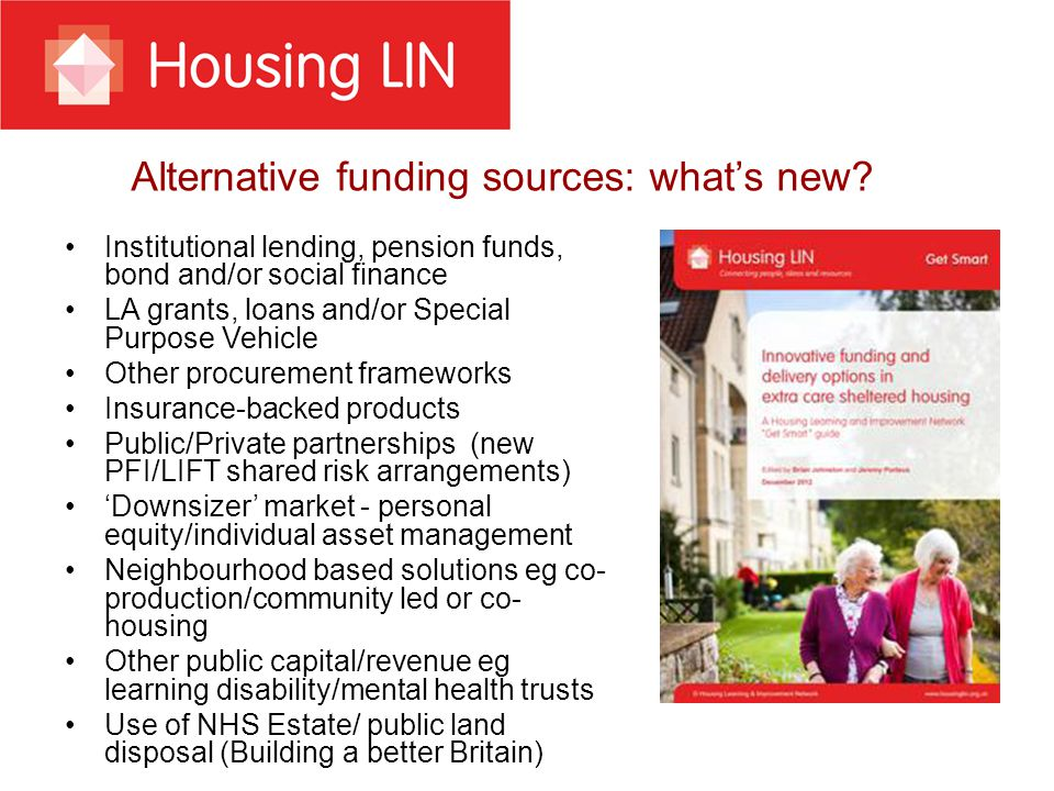 Alternative funding sources: what's new? Institutional lending, pension funds, bond and/or social finance LA grants, loans and/or Special Purpose Vehi