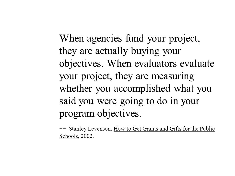 When agencies fund your project, they are actually buying your objectives.