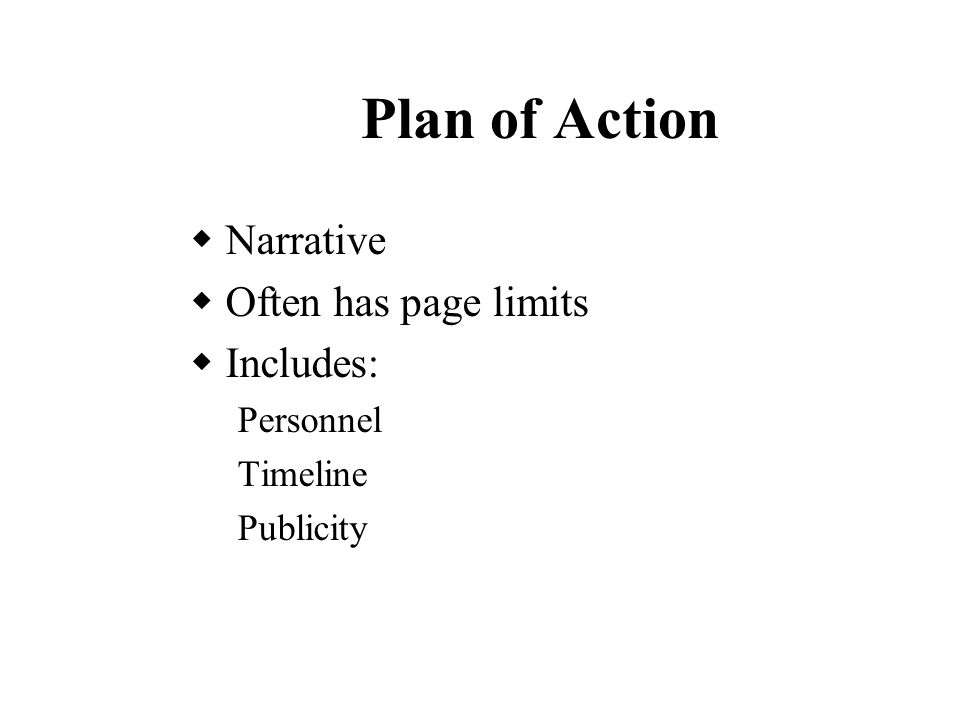Plan of Action  Narrative  Often has page limits  Includes: Personnel Timeline Publicity