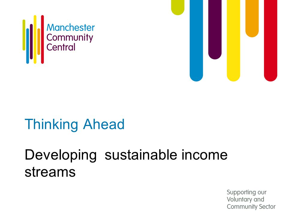 Thinking Ahead Developing sustainable income streams
