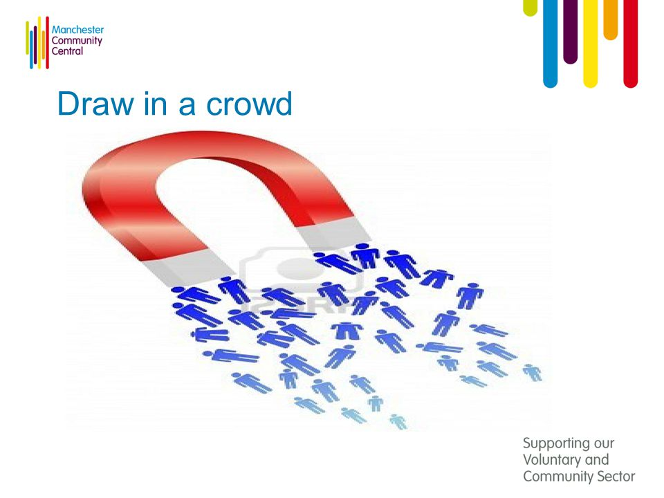 Draw in a crowd