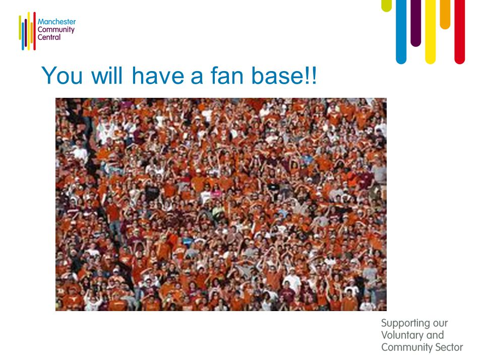 You will have a fan base!!