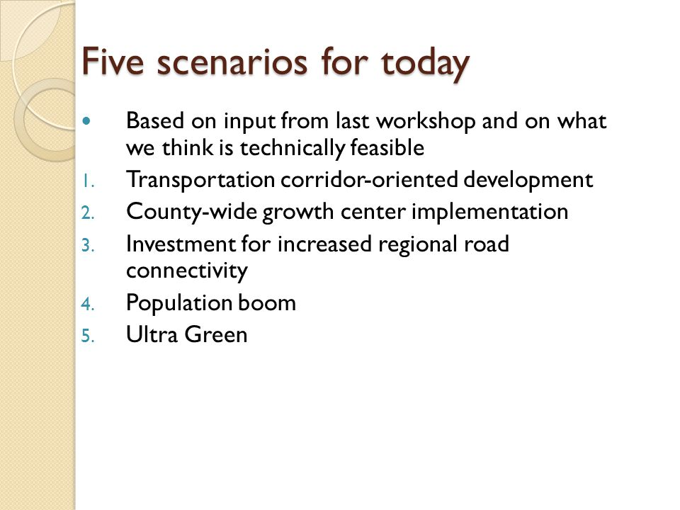 Five scenarios for today Based on input from last workshop and on what we think is technically feasible 1.