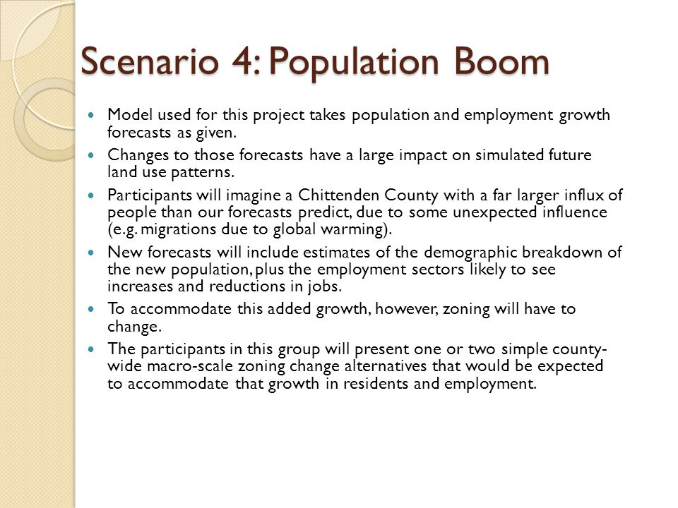 Scenario 4: Population Boom Model used for this project takes population and employment growth forecasts as given.