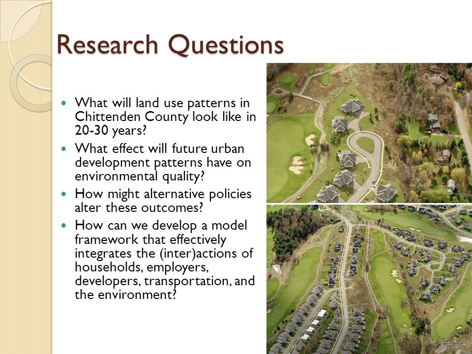 Research Questions What will land use patterns in Chittenden County look like in 20-30 years.