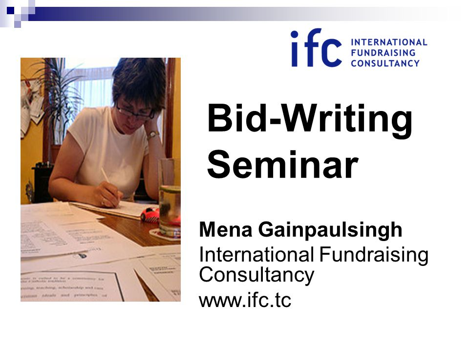 Bid-Writing Seminar Mena Gainpaulsingh International Fundraising Consultancy www.ifc.tc