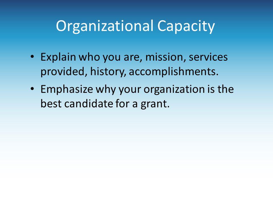 Organizational Capacity Explain who you are, mission, services provided, history, accomplishments.
