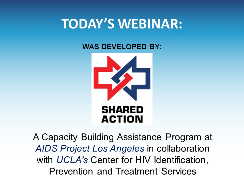 TODAY'S WEBINAR: A Capacity Building Assistance Program at AIDS Project Los Angeles in collaboration with UCLA's Center for HIV Identification, Preven