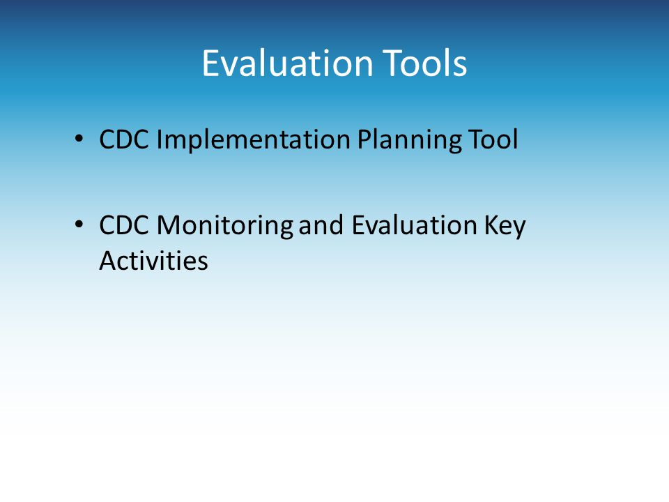 Evaluation Tools CDC Implementation Planning Tool CDC Monitoring and Evaluation Key Activities