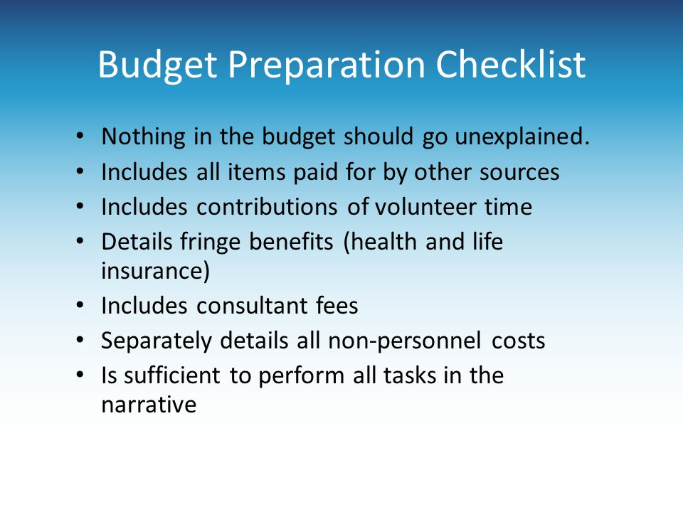 Budget Preparation Checklist Nothing in the budget should go unexplained. Includes all items paid for by other sources Includes contributions of volun