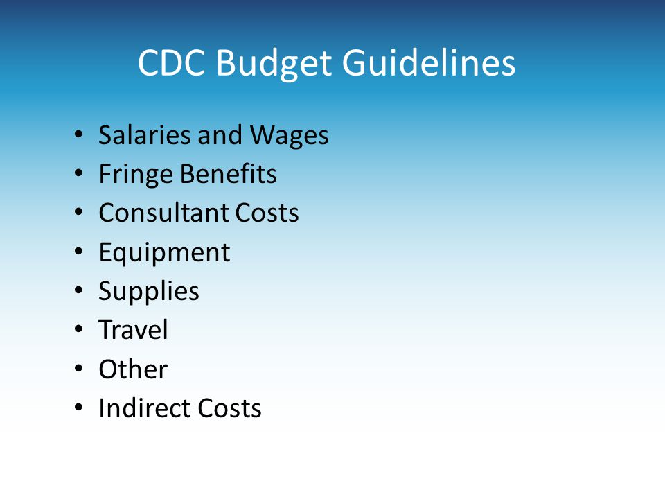 CDC Budget Guidelines Salaries and Wages Fringe Benefits Consultant Costs Equipment Supplies Travel Other Indirect Costs
