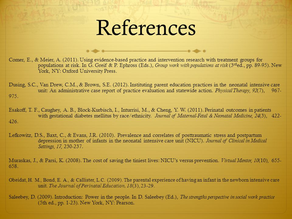 References Comer, E., & Meier, A. (2011). Using evidence-based practice and intervention research with treatment groups for populations at risk. In G.