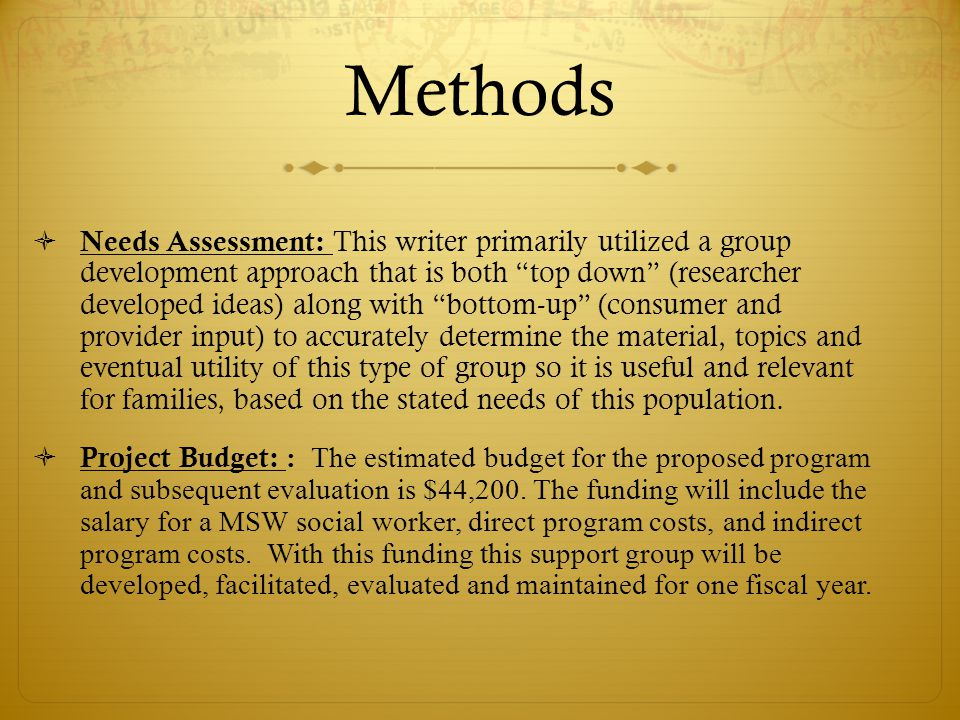 """Methods  Needs Assessment: This writer primarily utilized a group development approach that is both """"top down"""" (researcher developed ideas) along wit"""