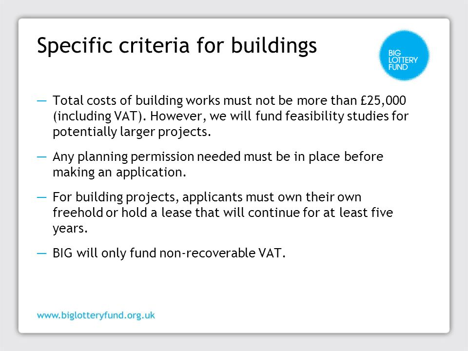 Specific criteria for buildings ─ Total costs of building works must not be more than £25,000 (including VAT).
