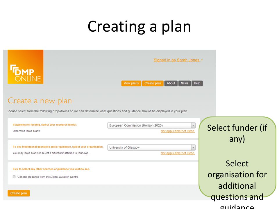 Creating a plan Select funder (if any) Select organisation for additional questions and guidance Select other sources of guidance