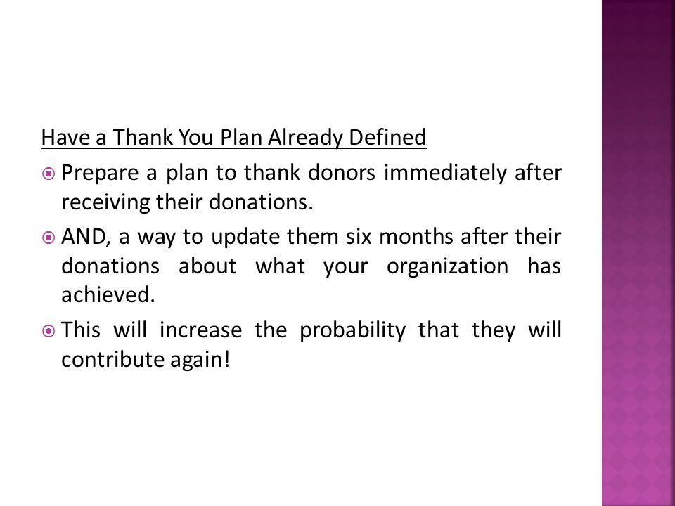 Have a Thank You Plan Already Defined  Prepare a plan to thank donors immediately after receiving their donations.