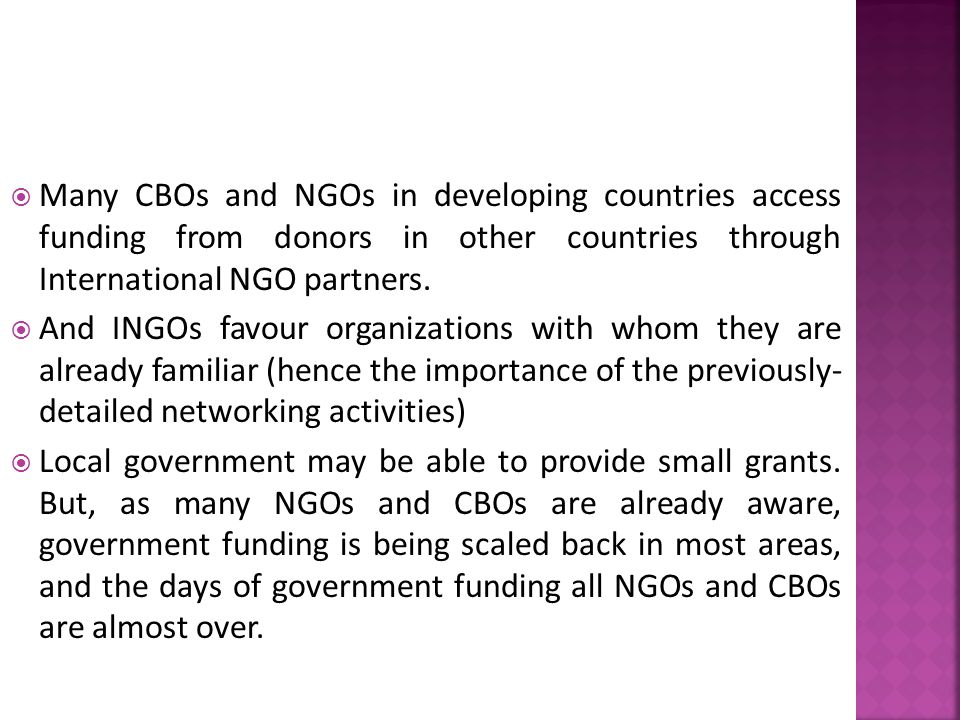  Many CBOs and NGOs in developing countries access funding from donors in other countries through International NGO partners.
