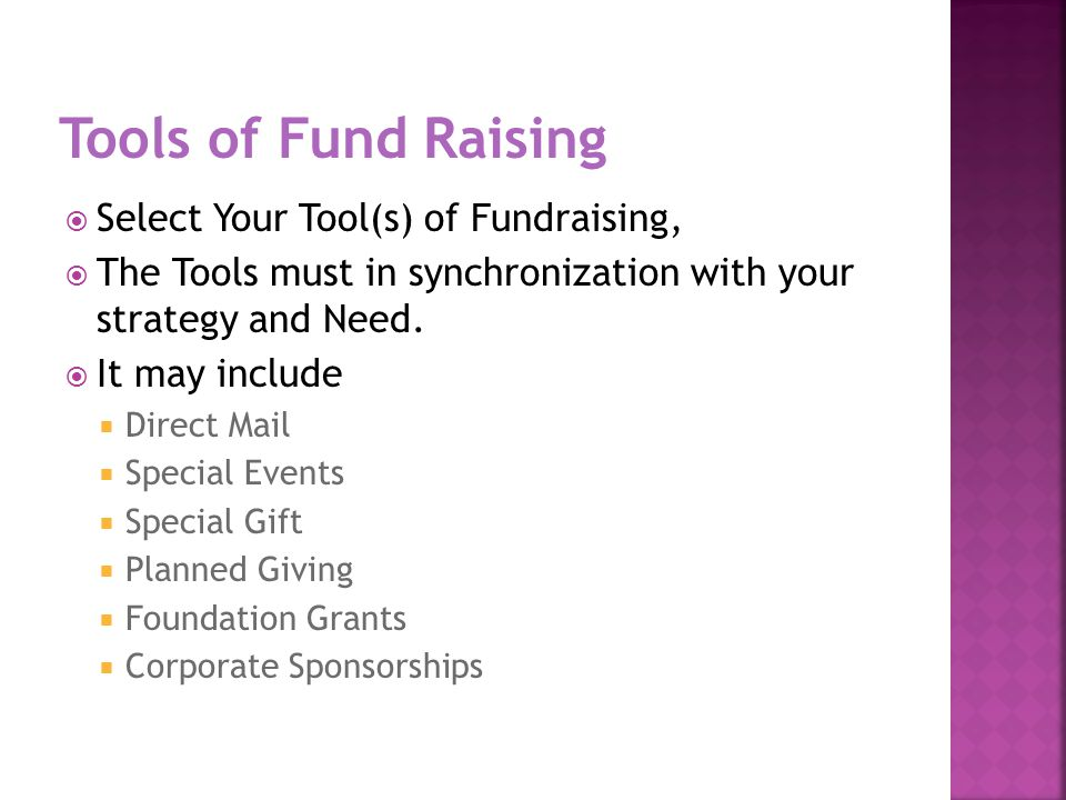  Select Your Tool(s) of Fundraising,  The Tools must in synchronization with your strategy and Need.