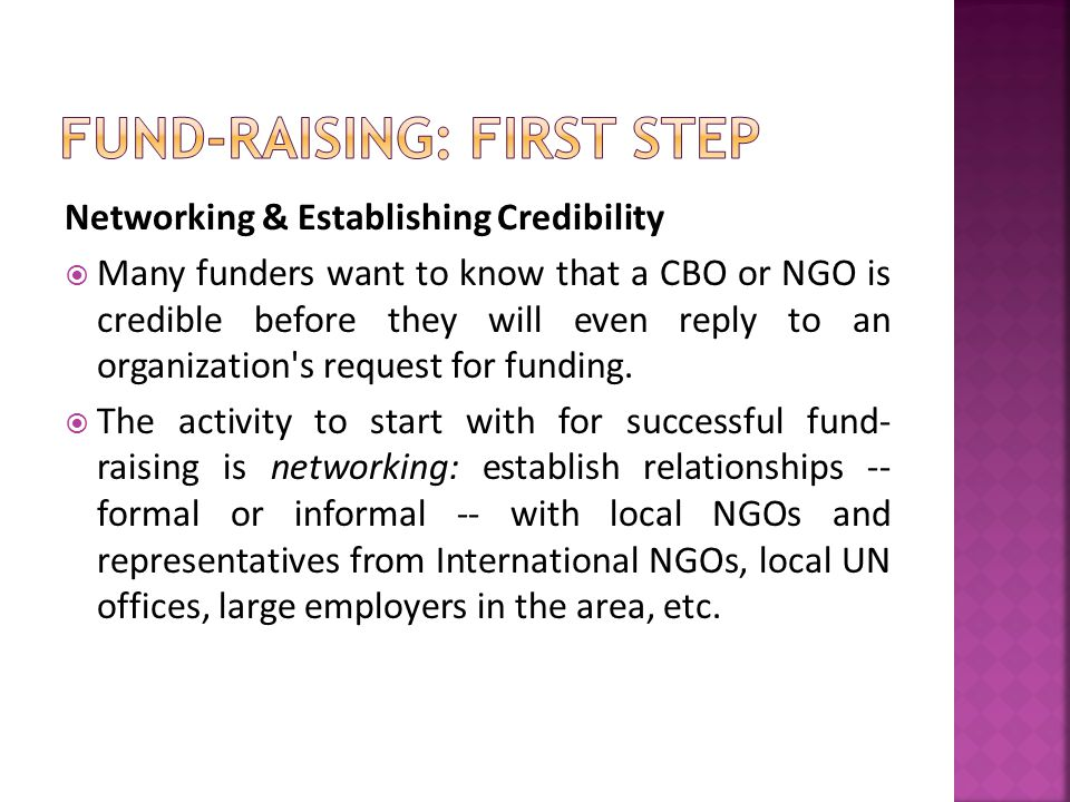 Networking & Establishing Credibility  Many funders want to know that a CBO or NGO is credible before they will even reply to an organization s request for funding.