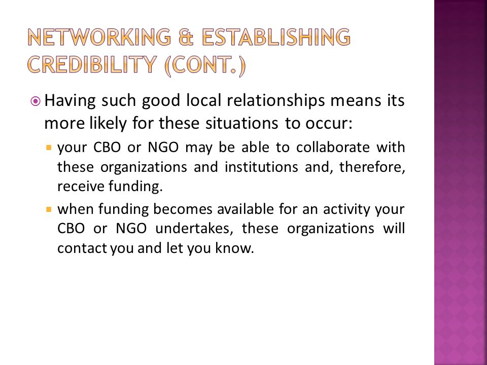  To network, start locally, with:  local reporters or local media outlets (newspaper, radio, etc.)  large employers in your area  local UN offices (UNDP, UNICEF, UNESCO, ITU, etc.)  local offices for International NGOs with excellent reputations with donors, such as Save the Children, Oxfam, World Vision etc.