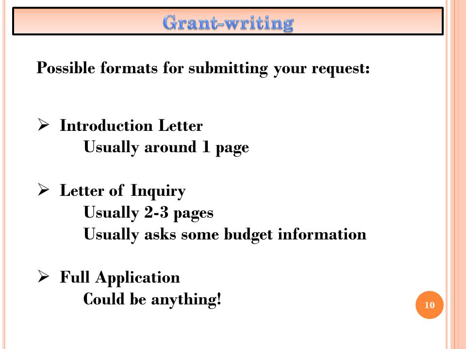 10 Possible formats for submitting your request:  Introduction Letter Usually around 1 page  Letter of Inquiry Usually 2-3 pages Usually asks some b