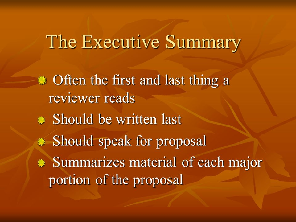 A Typical Proposal Includes: An Executive Summary A Problem Statement Sometimes called a needs assessment Goals & Objectives Work Plan Sometimes called scope of work, methods, or tasks Evaluation Evaluation Budget Budget