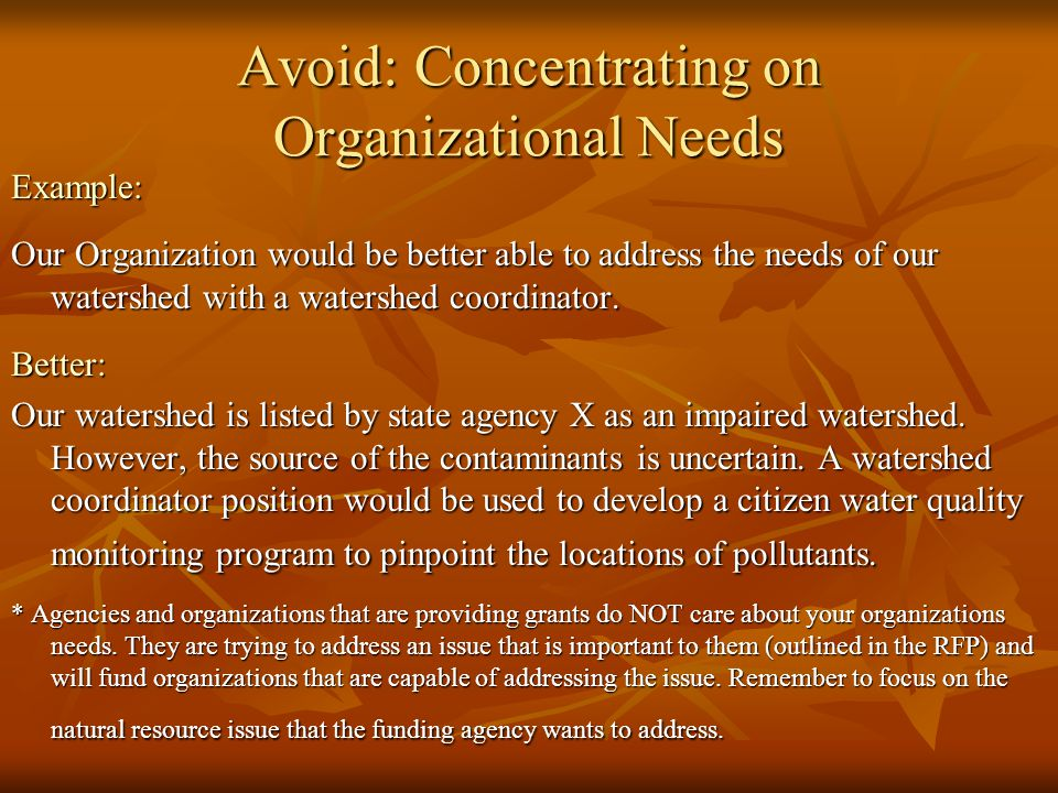 Avoid Problem Statements with: No supporting evidence For Example: We feel strongly that there is a lack of communication in the watershed Better: Study XYZ conducted by University Y in 2006 stated that lack of communication within the Kit River Watershed has impaired efforts to conduct watershed improvement projects.