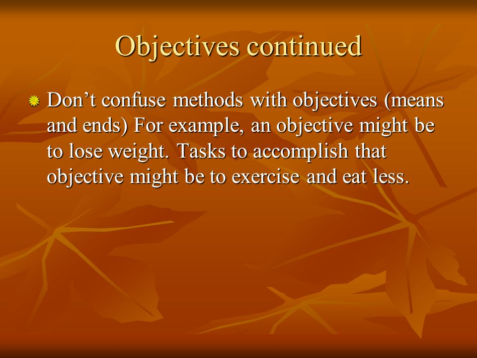 Goals & Objectives The difference between Goals and Objectives A Goal is a higher level accomplishment.
