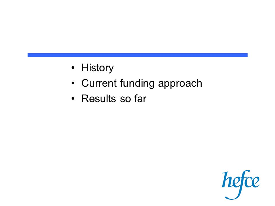 History Current funding approach Results so far